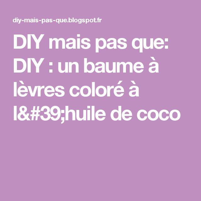 DIY mais pas que: DIY : un baume à lèvres coloré à l'huile de coco