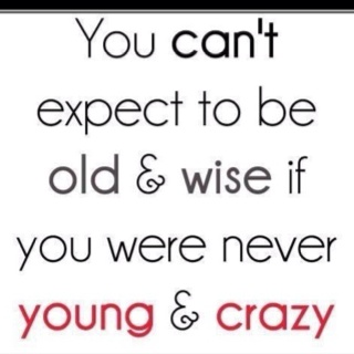 yes :): Words Of Wisdom, Young Wild Free, Inspiration, Quotes, Crazy, Wise, Wordsofwisdom, Life Mottos, True Stories