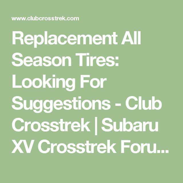 Replacement All Season Tires: Looking For Suggestions - Club Crosstrek | Subaru XV Crosstrek Forums