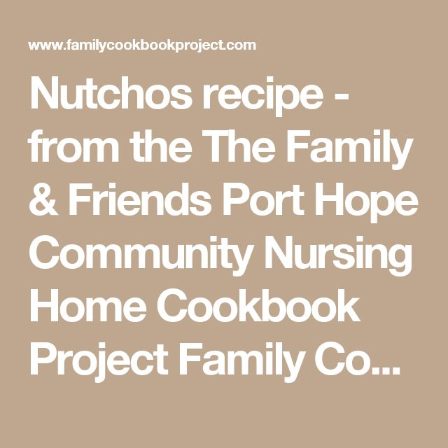 Nutchos recipe - from the The Family & Friends Port Hope Community Nursing Home Cookbook Project Family Cookbook