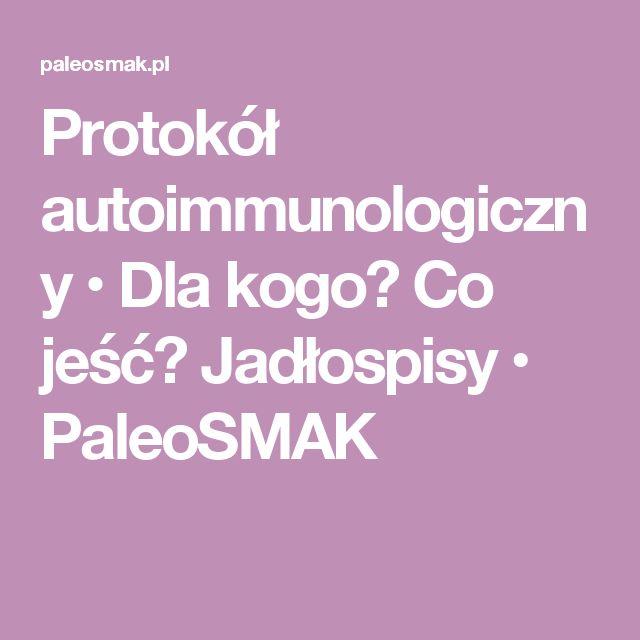 Protokół autoimmunologiczny • Dla kogo? Co jeść? Jadłospisy • PaleoSMAK