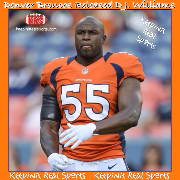 Keepinit Real NFL News: Denver Broncos Released D.J. Williams  The Denver Broncos have released troubled linebacker D.J. Williams, who was suspended for nine games last season and lost his starting job to Wesley Woodyard. The Denver Broncos tried shopping around veteran linebacker D.J. Williams but however, came up short and the team pulled the plug and released Williams.