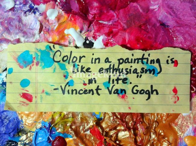 Color in a painting is like enthusiasm in life. -Vinvent Van Gogh