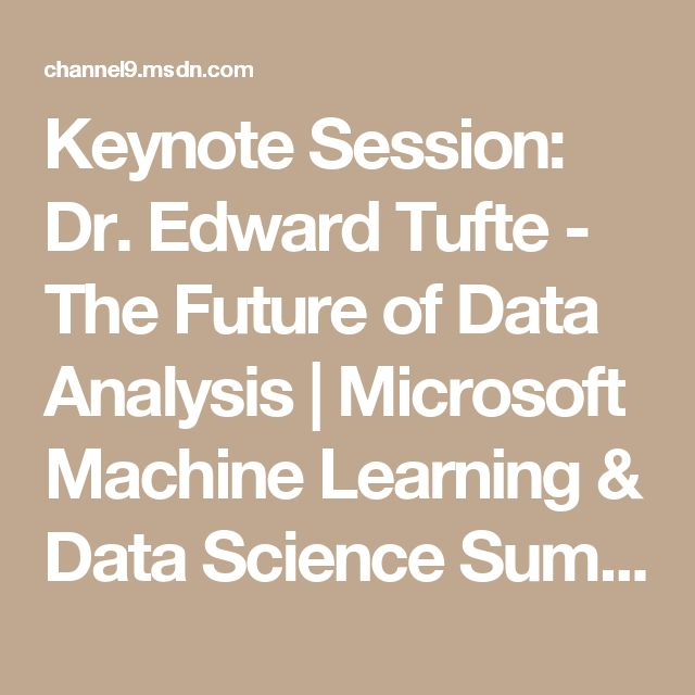 Keynote Session: Dr. Edward Tufte - The Future of Data Analysis | Microsoft Machine Learning & Data Science Summit 2016 | Channel 9