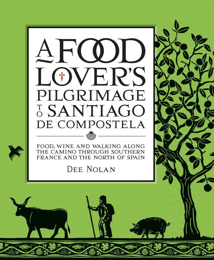 A Food Lover's Pilgrimage to Santiago De Compostela – Dee Nolan / Design and illustration by Daniel New / Photography by Earl Carter / Penguin/Lantern