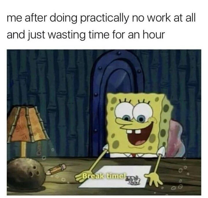 Spongebob SquarePants meme of me after wasting time for an hour instead of doing work.