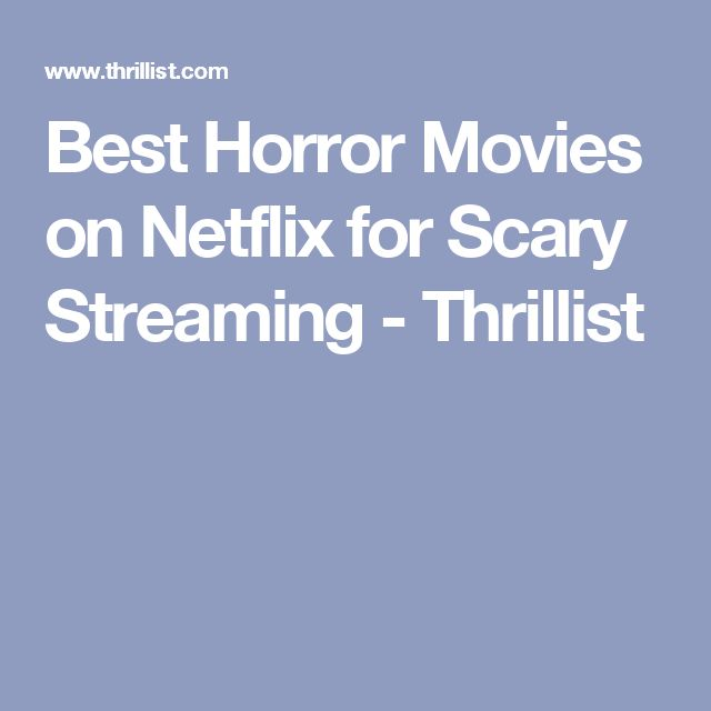Best Horror Movies on Netflix for Scary Streaming - Thrillist
