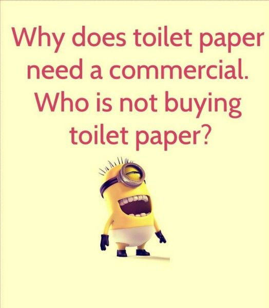 Why does toilet paper need a commercial? . . .