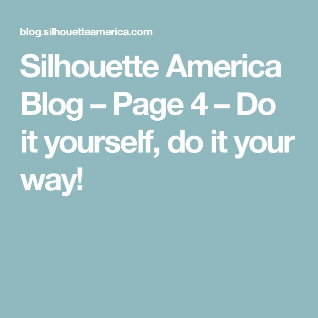 Silhouette America Blog – Page 4 – Do it yourself, do it your way!