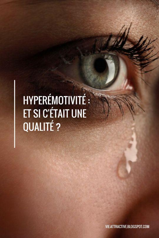 """Hyperémotivité : et si c'était une qualité ?   Se faire marcher sur les pieds, ne pas savoir dire non, fondre en larmes parce qu'on nous a dit """"zut""""... c'est la vie des émotives. Et si cette hypersensibilité était une qualité ?"""