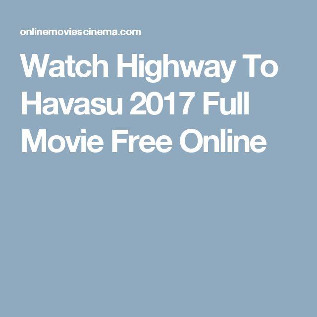 Watch Highway To Havasu 2017 Full Movie Free Online