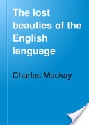 """""""The Lost Beauties of the English Language, 4th Ed."""" - Charles Mackay, 1879, 322 pp."""