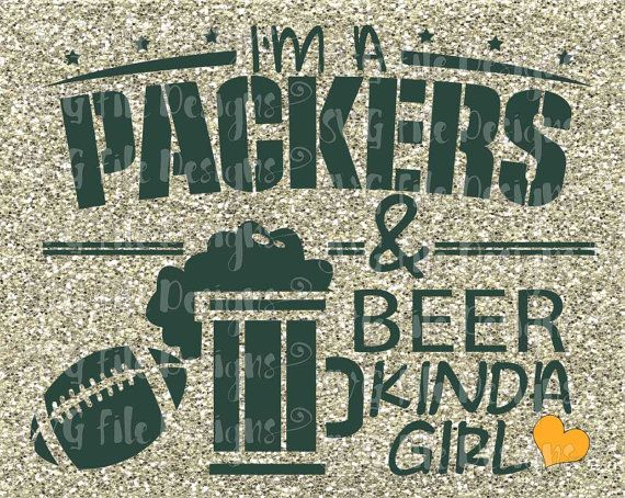 I'm A Packers and Beer Kinda Girl Green Bay by SVGFileDesigns