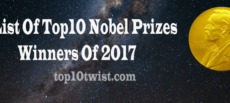 List Of Top10 Nobel Prizes Winners Of 2017.The Nobel Prize in Physics, Nobel Prize in Literature, Nobel Peace Prize, and Nobel Prize in Physiology or Medicine. Want to know click on Visit