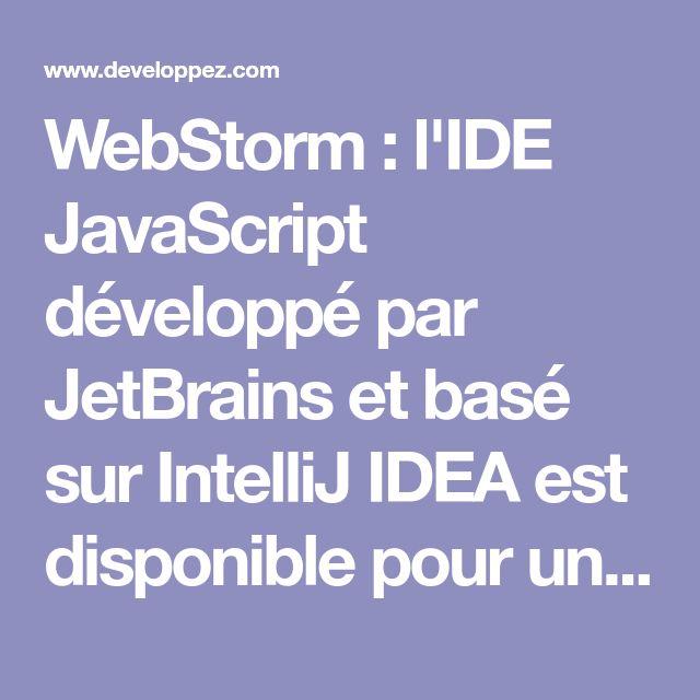 WebStorm : l'IDE JavaScript développé par JetBrains et basé sur IntelliJ IDEA est disponible pour un essai gratuit de 30 jours