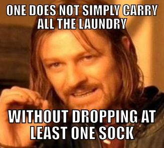 One does not simply carry all the laundry without dropping at least one sock. #Boromir #meme