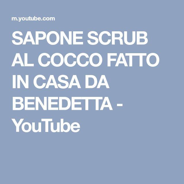 SAPONE SCRUB AL COCCO FATTO IN CASA DA BENEDETTA - YouTube