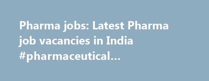 Pharma jobs: Latest Pharma job vacancies in India #pharmaceutical #manufacturer http://pharma.nef2.com/2017/05/13/pharma-jobs-latest-pharma-job-vacancies-in-india-pharmaceutical-manufacturer/  #pharma job # Latest Pharma Jobs Fresher Government Jobs by State Latest Pharma Jobs Freshersworld offers number of Pharma jobs for Freshers in India. There are 8 job vacancies available in Pharma category for freshers & experienced. Top cities to apply for Pharma jobs are Chennai. Delhi. Jodhpur…