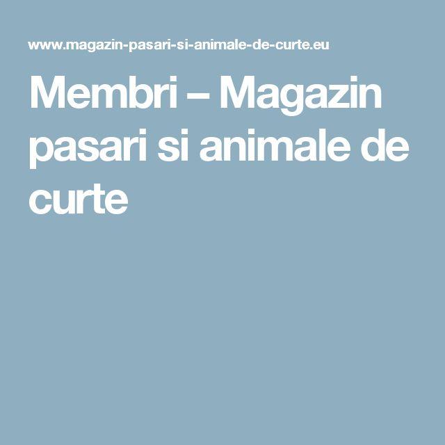 Membri – Magazin pasari si animale de curte