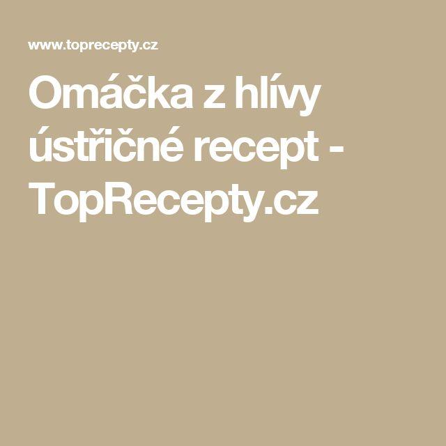 Omáčka z hlívy ústřičné recept - TopRecepty.cz