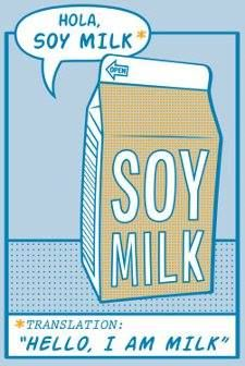 Everyone needs a little humor in their day. Which got us thinking…What if soy milk is just regular milk introducing itself in Spanish? | #MindBlown