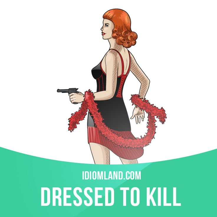 """""""Dressed to kill"""" means """"dressed in fancy or stylish clothes to impress…"""