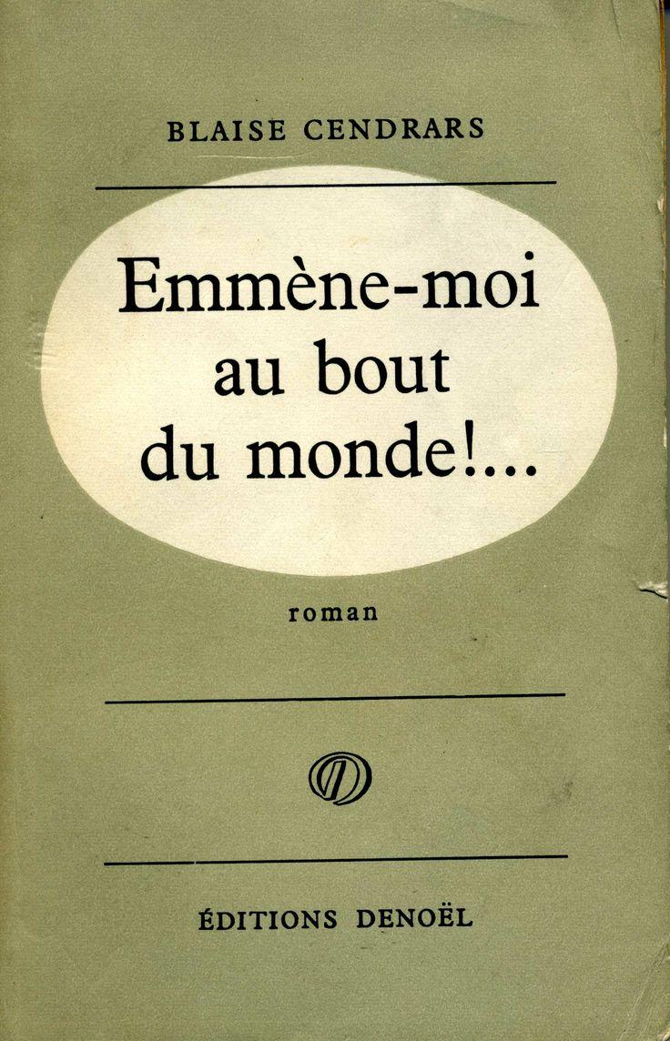 Emmène-moi au bout du monde !... - Denoël - 1956...J'ai adoré, il y a bien longtemps... Cendrars figure parmi mes auteurs préférés...