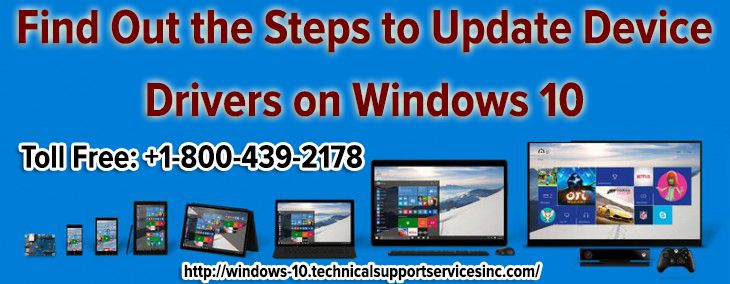 If you want to update device drivers on Windows 10 correctly then you must be aware of the proper steps. For more support, contact at Windows 10  Customer Service.