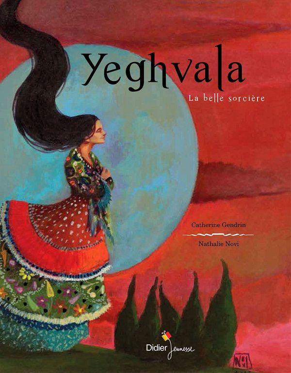 Yeghvala, la belle sorcière  de Catherine Gendrin, illustré par Nathalie Novi  Didier Jeunesse
