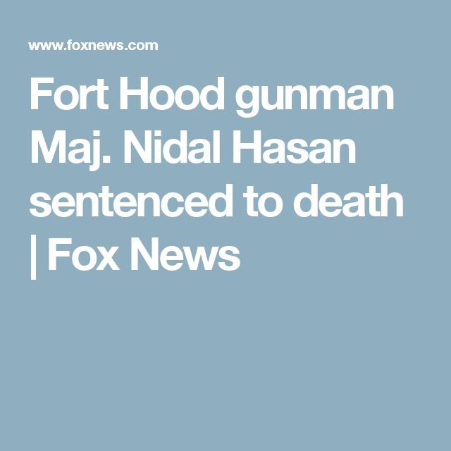 Fort Hood gunman Maj. Nidal Hasan sentenced to death | Fox News