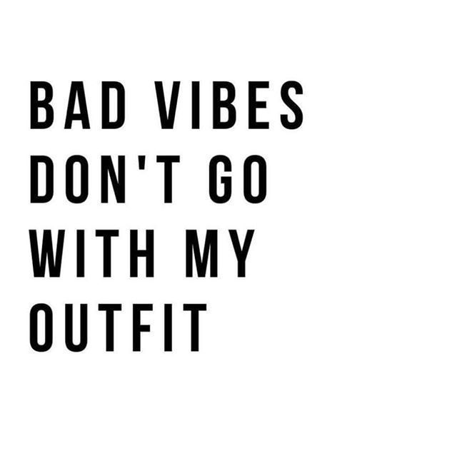 bad vibes don\u0027t go with my outfit quote