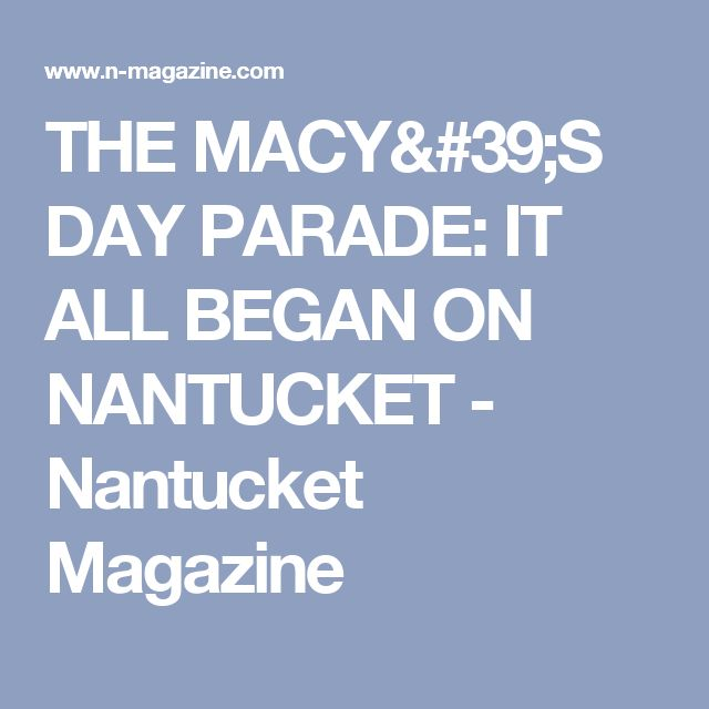 THE MACY'S DAY PARADE: IT ALL BEGAN ON NANTUCKET - Nantucket Magazine