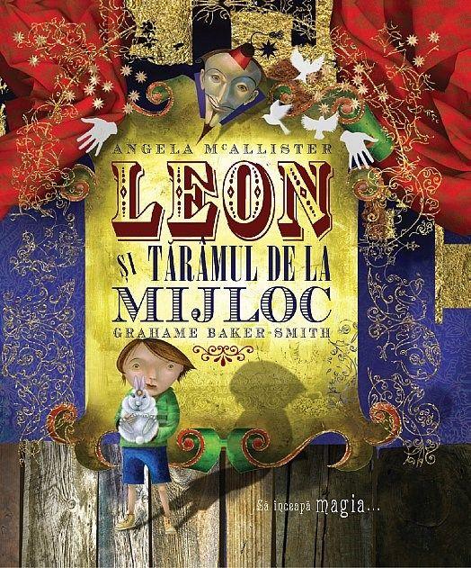 Leon şi Tărâmul de la Mijloc - Anglea mcAllister; Varsta: 3-6 ani; Sa inceapa magia...O carte magica prin stilul ilustratiei si prin poveste culorilor. Combinatia de tuse cu colaj de diafan cu urban si modern, de tehnici de tipar diferit. O calatorie ce putea fi spusa doar in culori si desene, dar care este completata de textul de duce către o lume care vă va ului – Tărâmul de la Mijloc, un loc incredibil, unde alaturi de Leon veti descoeperi adevarata magie.