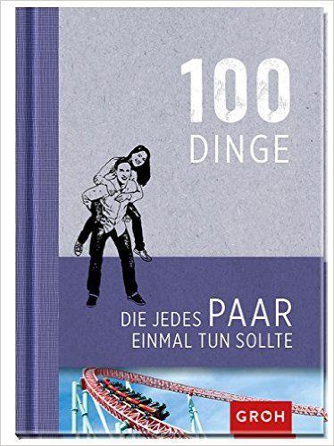 100 Dinge, die jedes Paar einmal tun sollte: Amazon.de: Joachim Groh: Bücher