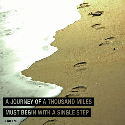 Travel Quotes:  A journey of a thousand miles must begin with a single step