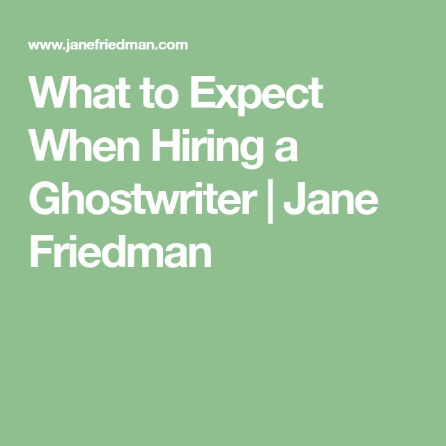 What to Expect When Hiring a Ghostwriter | Jane Friedman