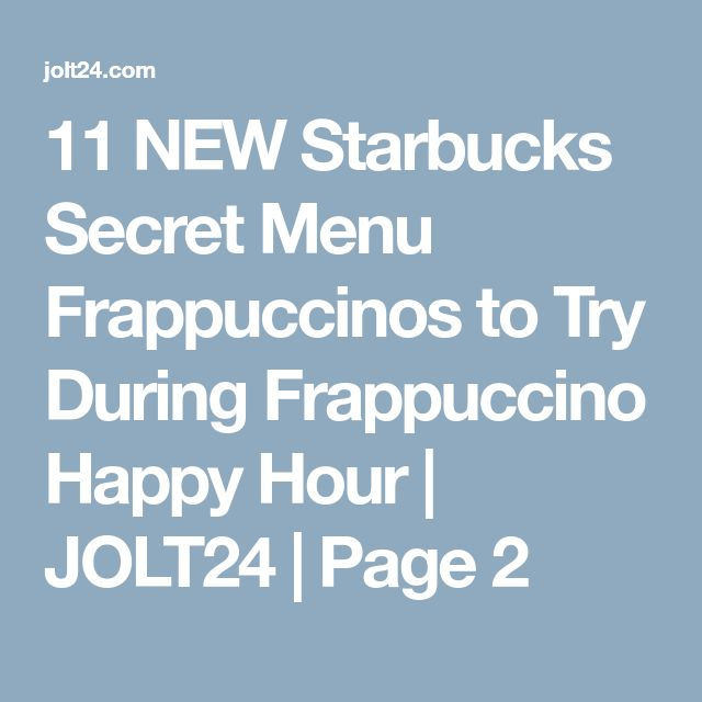 11 NEW Starbucks Secret Menu Frappuccinos to Try During Frappuccino Happy Hour   JOLT24   Page 2