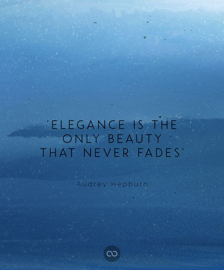 """ Elegance is the only beauty that never fades"" by Audrey Hepburn"