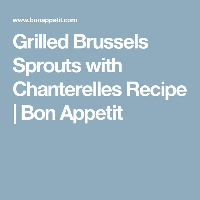 Grilled Brussels Sprouts with Chanterelles Recipe | Bon Appetit