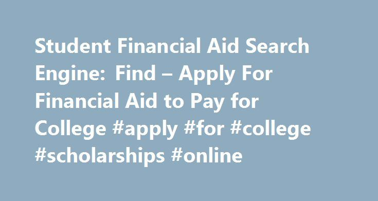 Student Financial Aid Search Engine: Find – Apply For Financial Aid to Pay for College #apply #for #college #scholarships #online http://massachusetts.remmont.com/student-financial-aid-search-engine-find-apply-for-financial-aid-to-pay-for-college-apply-for-college-scholarships-online/  # Applicant must be of Italian heritage and be a full-time student attending or planning on attending an accredited four-year institution who has demonstrated exceptional leadership qualities and a…