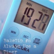 BakeTip Always Use a Timer Always Use a Timer when baking (don't just 'keep an eye in the clock'). It is too easy to loose track of the time (espec...