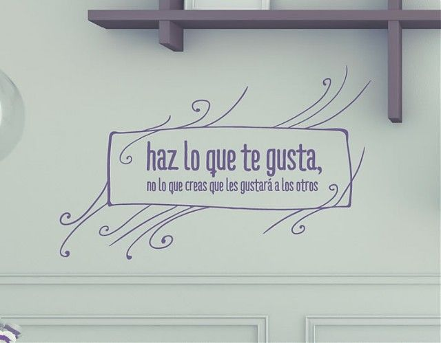 """#Vinilos con #Textos y #Frases """"haz lo que te gusta, no lo que creas que les gustará a los otros"""""""