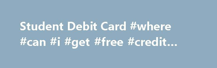Student Debit Card #where #can #i #get #free #credit #report http://credits.remmont.com/student-debit-card-where-can-i-get-free-credit-report/  #student credit cards uk # Visa Reloadable Student Visa Reloadable Student Prepaid Card A reloadable prepaid debit card that parents can add to and monitor easily. Make purchases and ATM withdrawals anywhere Visa debit cards are accepted! Keep track of…  Read moreThe post Student Debit Card #where #can #i #get #free #credit #report appeared first on…