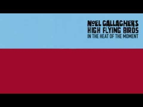 Noel Gallagher's High Flying Birds - In The Heat Of The Moment - NEW SINGLE