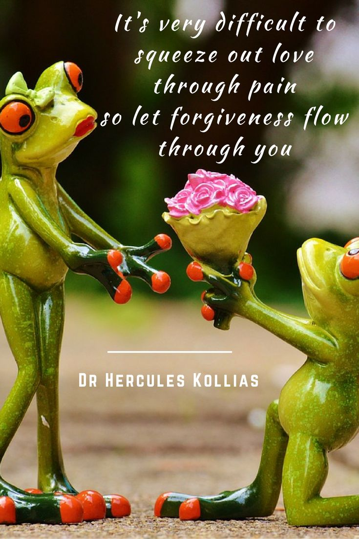 It's very difficult to squeeze out love through pain so let forgiveness flow…