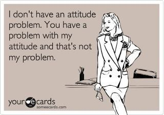 Exactly! Ecard humor funny laugh #attitude problem