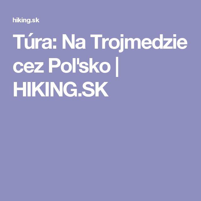Túra: Na Trojmedzie cez Poľsko | HIKING.SK