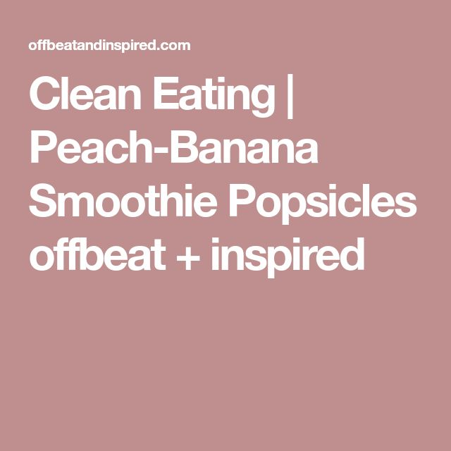 Clean Eating | Peach-Banana Smoothie Popsicles offbeat + inspired