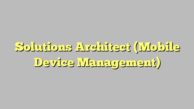 Solutions Architect (Mobile Device Management)