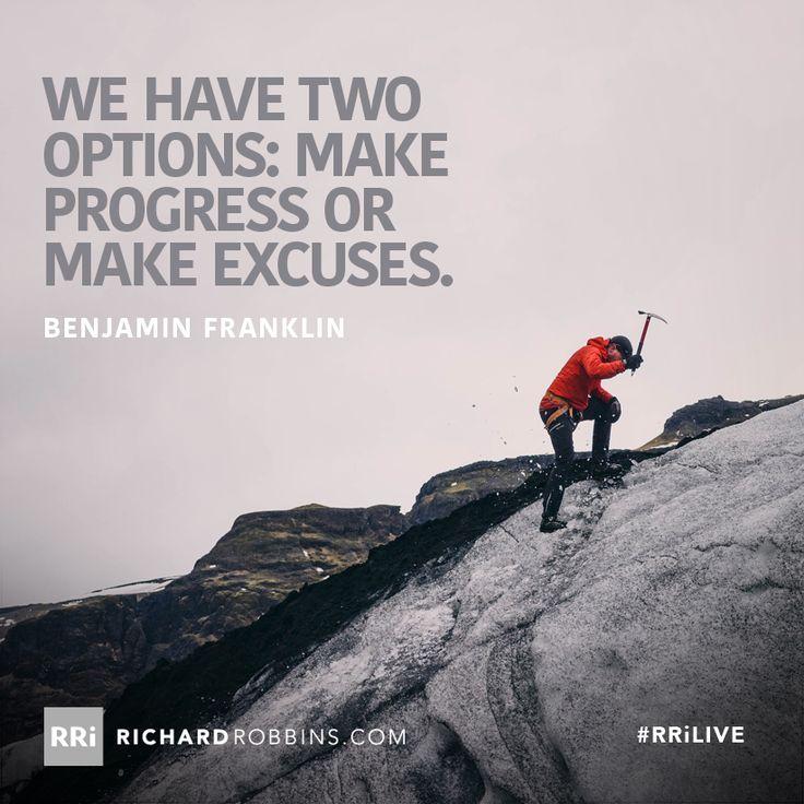 We have two options: make progress or make excuses. www.richardrobbins.com